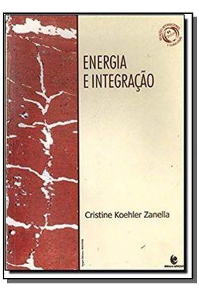 Energia e Integração - Col. Relações Internacionais e Globalização 21 - Zanella,Cristine Koehler   Tagrny.org