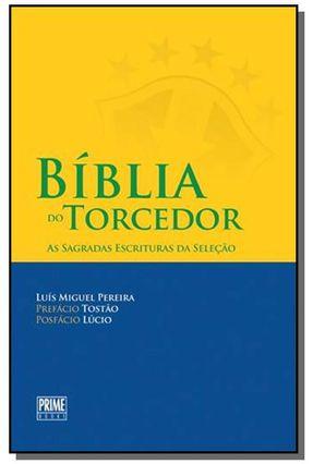 Bíblia do Torcedor - As Sagradas Escrituras da Seleção - Pereira,Luís Miguel   Nisrs.org