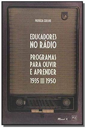 Educadores No Rádio - Programas Para Ouvir E Aprender (1935-1950) - Coelho,Patricia | Hoshan.org