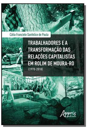 Trabalhadores E A Transformação Das Relações Capitalistas Em Rolim De Moura-RO (1970-2018) - Cátia Franciele Sanfelice de Paula | Nisrs.org