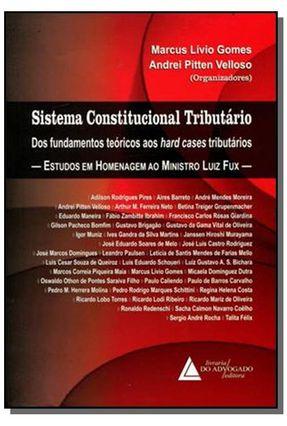 Sistema Constitucional Tributário - Dos Fundamentos Teóricos Aos Hard Cases Tributário - Gomes,Marcus Livio Velloso,Andrei Pitten   Hoshan.org