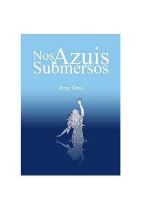 Nos Azuis Submersos - Orsi,Ana | Tagrny.org