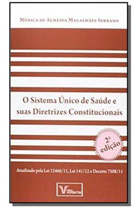 O Sistema Único de Saúde e Suas Diretrizes Constitucionais - 2ª Ed. 2012 - Serrano,Mônica de Almeida Magalhães | Nisrs.org