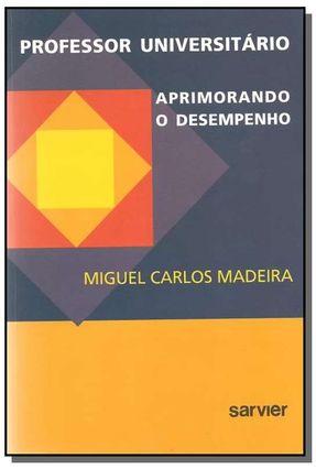 Professor Universitário Aprimorando o Desempenho - Madeira,Miguel Carlos | Tagrny.org