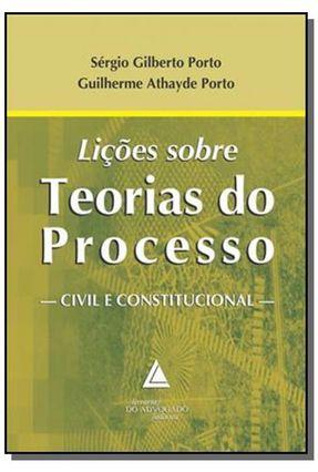 Lições Sobre Teorias do Processo - Civil e Constitucional - Porto,Guilherme Athayde Porto,Sérgio Gilberto | Tagrny.org