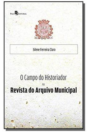 O Campo Do Historiador Na Revista Do Arquivo Municipal - Claro,Silene Ferreira   Hoshan.org