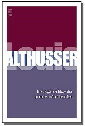 Iniciação À Filosofia Para Os Não-filósofos - Althusser,Louis   Tagrny.org