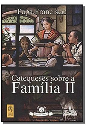 Catequeses Sobre A Família II - Papa Francisco | Nisrs.org