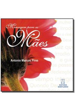 Mensagem para as Mães - Pires,Antônio Marcos   Nisrs.org