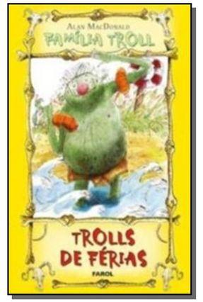 Trolls de Férias - Col. Família Troll - Macdonald,Alan   Nisrs.org