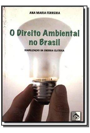 O Direito Ambiental no Brasil - Ferreira,Maria Ana   Hoshan.org
