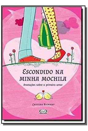 Escondido Na Minha Mochila - Anotações Sobre o Primeiro Amor - Cristina Alemany pdf epub
