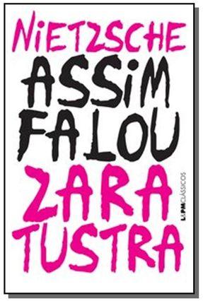 Assim Falou Zaratustra - Um Livro Para Todos e Para Ninguém - Série L&Pm Clássicos - Nietzsche,Friedrich pdf epub