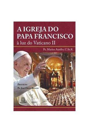 A Igreja Do Papa Francisco, À Luz Do Vaticano II - Pe. Marlos Aurélio | Hoshan.org