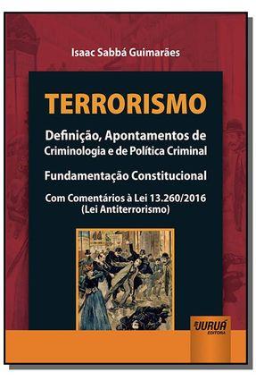 Terrorismo - Definição, Apontamentos De Criminologia E De Política Criminal - Fundamentação Constitucional - Com Comentá - Guimarães,Isaac Sabbá | Hoshan.org