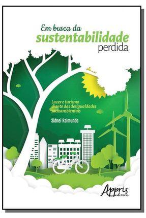 Em Busca Da Sustentabilidade Perdida - Lazer E Turismo Diante Das Desigualdades Socioambientais - Raimundo,Sidnei pdf epub
