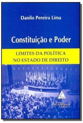 Constituição e Poder - Limites da Política No Estado de Direito - Lima,Danilo Pereira | Hoshan.org