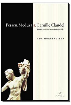 Perseu , Medusa & Camille Claudel - Sobre a Experiência de Captura Estética - Morgenstern,Ada | Hoshan.org