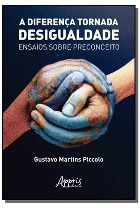 A Diferença Tornada Desigualdade - Ensaios Sobre Preconceito - Martins Piccolo,Gustavo   Hoshan.org