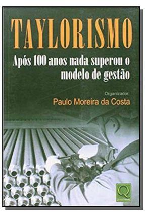 Taylorismo - Após 100 Anos Nada Superou o Modelo de Gestão - Costa,Paulo Moreira da   Hoshan.org