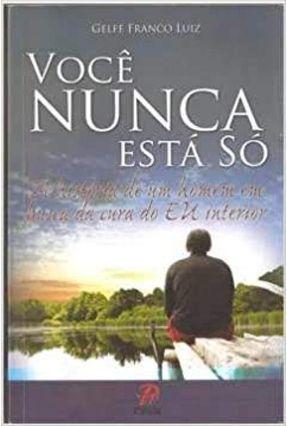 Você Nunca Está Só - A História de um Homem em Busca da Cura do Eu Interior - Luiz,Gelfe Franco | Hoshan.org