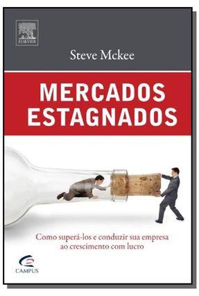 Mercados Estagnados - Como Superá-Los e Conduzir Sua Empresa Ao Crescimento Com Lucro - Mckee,Steve | Hoshan.org