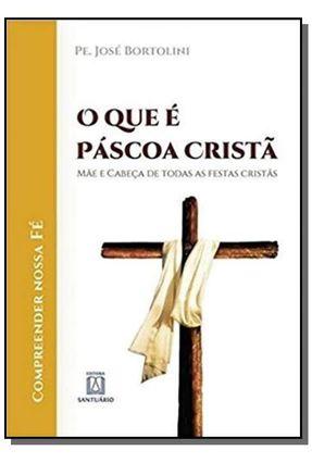 O Que É Páscoa Cristã - Bortolini,Pe. José   Hoshan.org