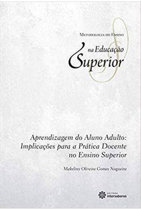 Aprendizagem Do Aluno Adulto - Implicações Para A Prática Docente No Ensino Superior - Nogueira,Makeliny Oliveira Gomes | Hoshan.org