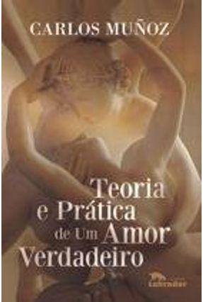Teoria E Prática De Um Amor Verdadeiro - Muñoz,Carlos | Hoshan.org