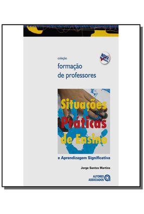Situações Práticas de Ensino e Aprendizagem Significativa - Col. Formação de Professores - Martins,Jorge Santos | Tagrny.org