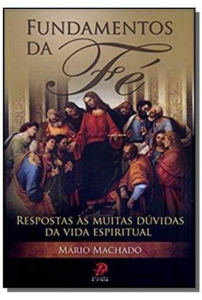 Fundamentos da Fé - Respostas Às Muitas Dúvidas da Vida Espiritual - Mario Machado   Hoshan.org