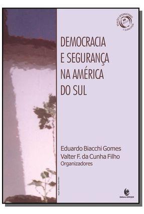 Democracia e Segurança na América do Sul - Gomes,Eduardo Biacchi Filho,Valter F. Da Cunha   Tagrny.org