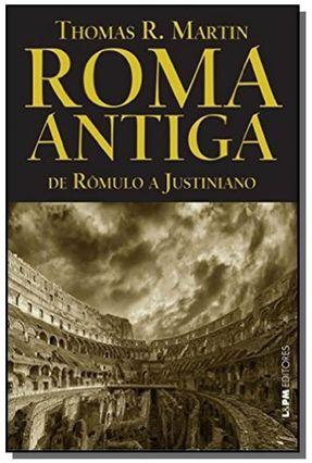 Roma Antiga - de Rômulo A Justiniano - Col. L&Pm Editores - Martin,Thomas R. | Hoshan.org