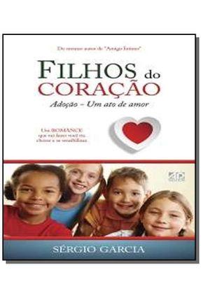 Filhos Do Coração - Adoção - Um Ato De Amor - Garcia,Sergio   Hoshan.org