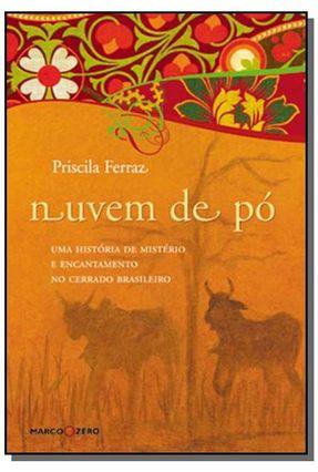 Nuvem de Pó - Uma Historia de Mistério e Encantamento no Cerrado Brasileiro - Ferraz,Priscila pdf epub