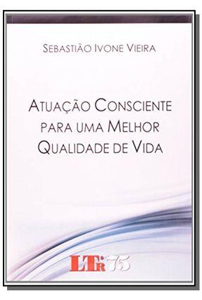 Atuação Consciente Para Uma Melhor Qualidade de Vida - Vieira,Sebastiao Ivone   Hoshan.org