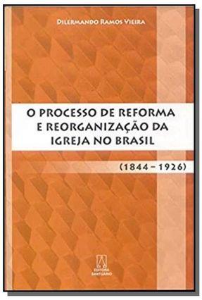 O Processo De Reforma E Reorganização Da Igreja No Brasil - (1844 - 1926) - Vieira,Dilermando Ramos pdf epub