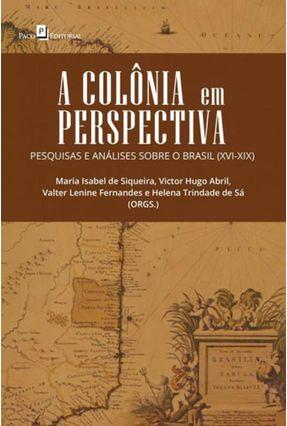 A Colônia Em Perspectiva - Pesquisas E Análises Sobre O Brasil (Xvi-Xix)