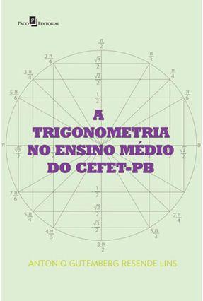 A Trigonometria No Ensino Médio Do Cefet-Pb - Gutemberg Resende Lins,Antonio | Tagrny.org
