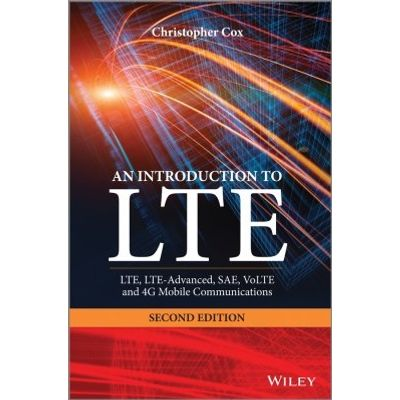An Introduction to LTE - LTE, LTE-Advanced, SAE, VoLTE and 4G Mobile Communications