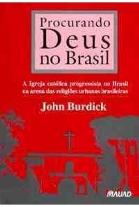Procurando Deus No Brasil - Burdick,John | Hoshan.org