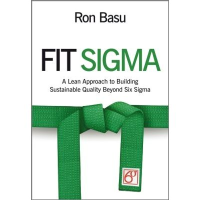 Fit Sigma - A Lean Approach to Building Sustainable Quality Beyond Six Sigma