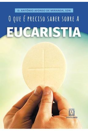 O Que É Preciso Saber Sobre A Eucaristia - Miranda,Dom Antônio Afonso De   Hoshan.org