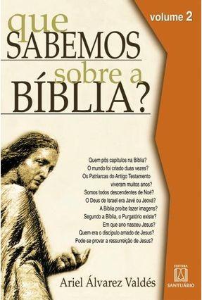 Que Sabemos Sobre A Bíblia? - Volume 2 - Valdés,Ariel Álvarez | Hoshan.org