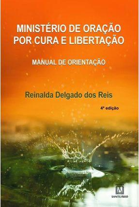 Ministério De Oração Por Cura E Libertação - Manual De Orientação - Reis,Reinalda Delgado dos pdf epub