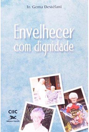 Envelhecer Com Dignidade - Vários Autores | Hoshan.org