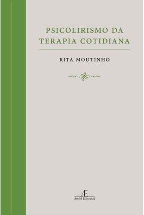 Psicolirismo da Terapia Cotidiana - Moutinho,Rita   Hoshan.org