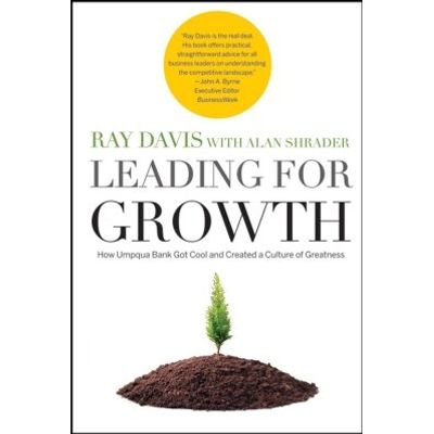 Leading for Growth - How Umpqua Bank Got Cool and Created a Culture of Greatness