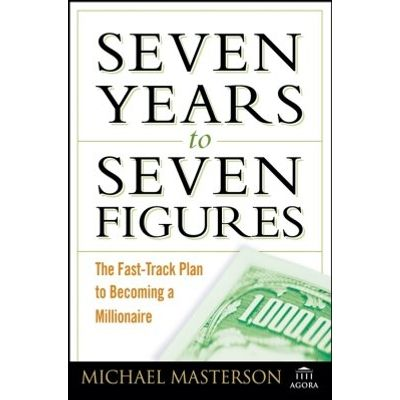 Seven Years to Seven Figures - The Fast-Track Plan to Becoming a Millionaire