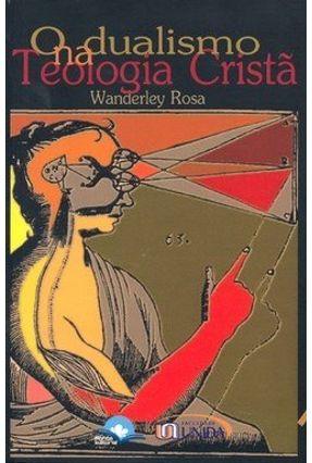 O Dualismo na Teologia Cristã - Rosa,Wanderley   Hoshan.org